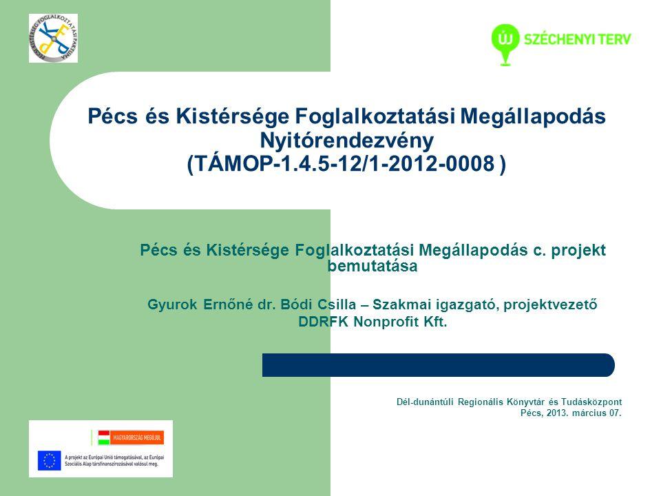 Pécs és Kistérsége Foglalkoztatási Megállapodás Nyitórendezvény (TÁMOP-1.4.5-12/1-2012-0008 ) Pécs és Kistérsége Foglalkoztatási Megállapodás c. proje