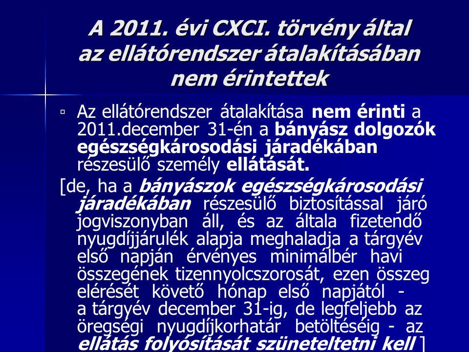 A 2011. évi CXCI. törvény által az ellátórendszer átalakításában nem érintettek ▫ Az ellátórendszer átalakítása nem érinti a 2011.december 31-én a bán