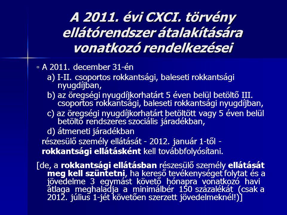 A 2011. évi CXCI. törvény ellátórendszer átalakítására vonatkozó rendelkezései ▫ A 2011. december 31-én a) I-II. csoportos rokkantsági, baleseti rokka