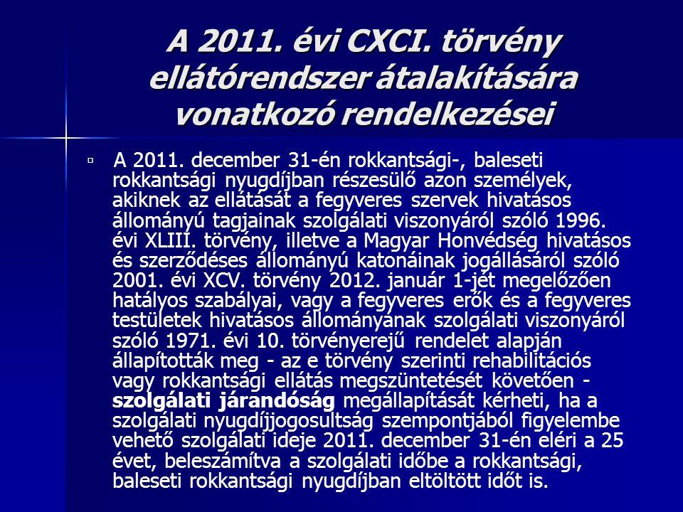 A 2011. évi CXCI. törvény ellátórendszer átalakítására vonatkozó rendelkezései ▫ A 2011. december 31-én rokkantsági-, baleseti rokkantsági nyugdíjban