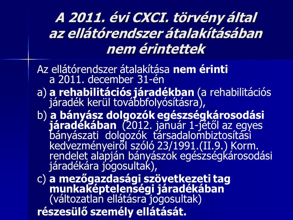 A 2011. évi CXCI. törvény által az ellátórendszer átalakításában nem érintettek Az ellátórendszer átalakítása nem érinti a 2011. december 31-én a)a re