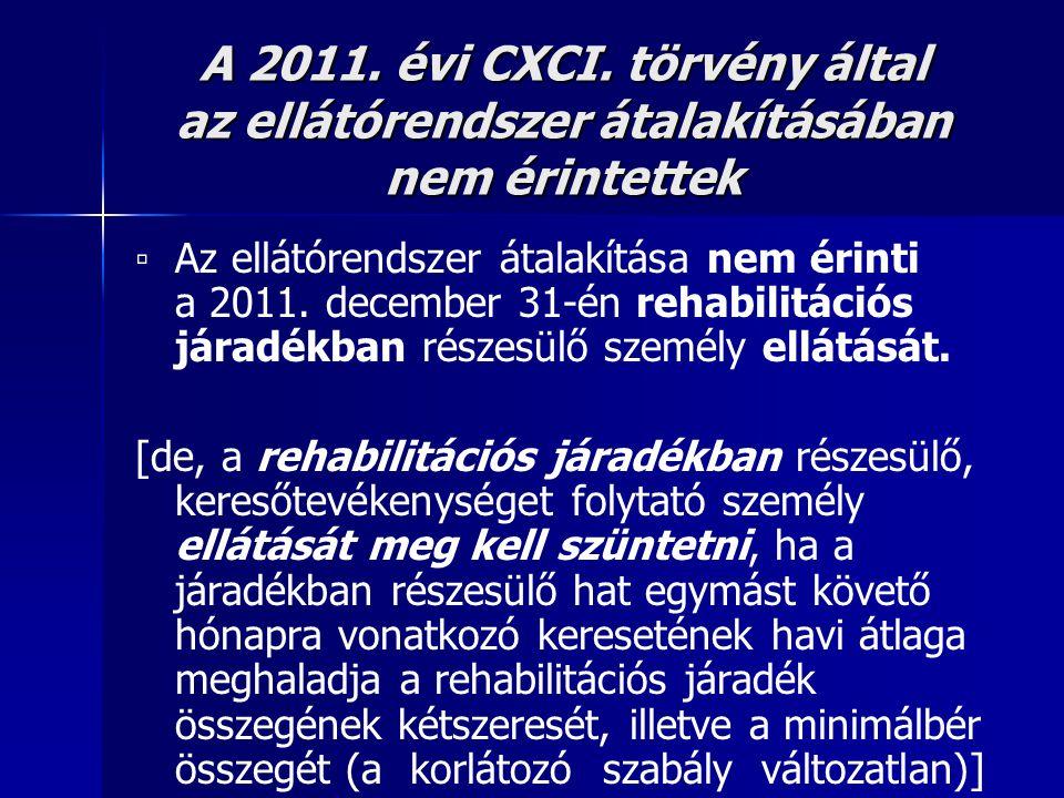A 2011. évi CXCI. törvény által az ellátórendszer átalakításában nem érintettek ▫ Az ellátórendszer átalakítása nem érinti a 2011. december 31-én reha