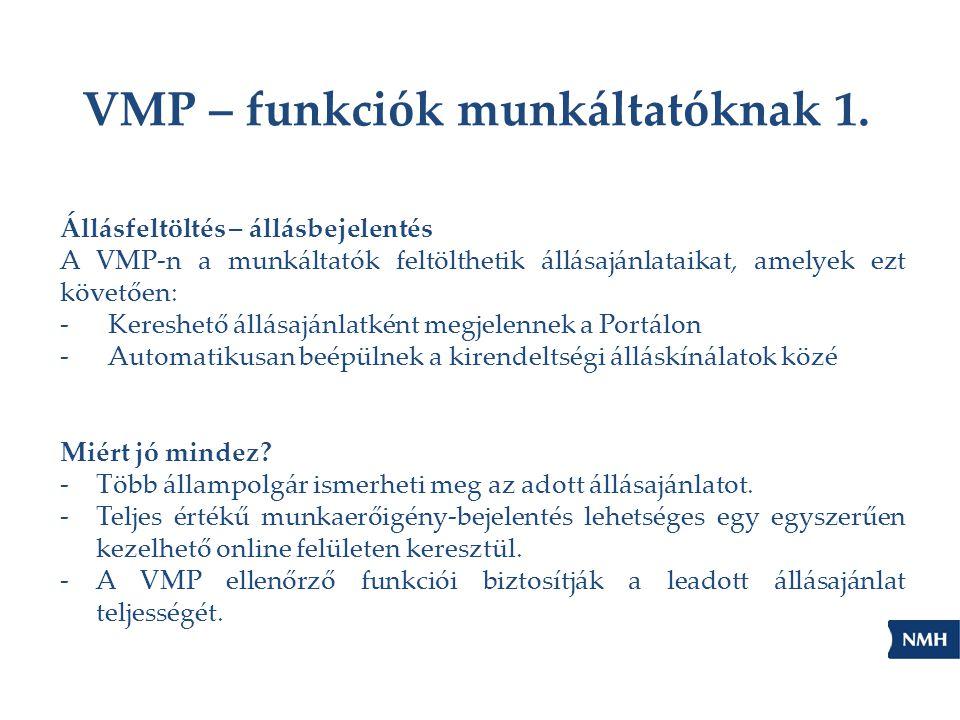 VMP – funkciók munkáltatóknak 1. Állásfeltöltés – állásbejelentés A VMP-n a munkáltatók feltölthetik állásajánlataikat, amelyek ezt követően: -Kereshe