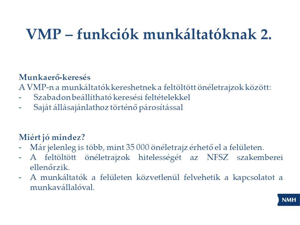 VMP – funkciók munkáltatóknak 2. Munkaerő-keresés A VMP-n a munkáltatók kereshetnek a feltöltött önéletrajzok között: -Szabadon beállítható keresési f
