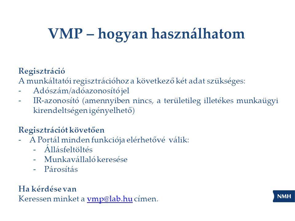 VMP – hogyan használhatom Regisztráció A munkáltatói regisztrációhoz a következő két adat szükséges: -Adószám/adóazonosító jel -IR-azonosító (amennyib
