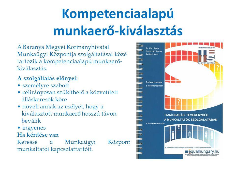 Kompetenciaalapú munkaerő-kiválasztás A Baranya Megyei Kormányhivatal Munkaügyi Központja szolgáltatásai közé tartozik a kompetenciaalapú munkaerő- ki