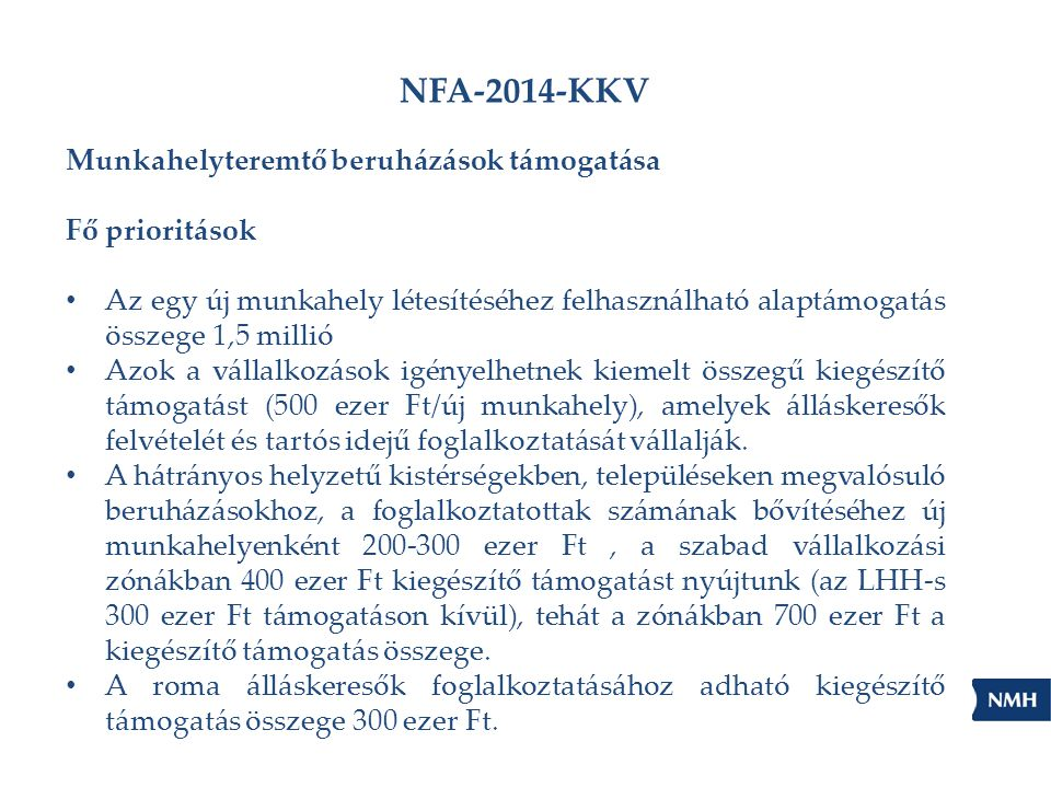 NFA-2014-KKV Munkahelyteremtő beruházások támogatása Fő prioritások Az egy új munkahely létesítéséhez felhasználható alaptámogatás összege 1,5 millió