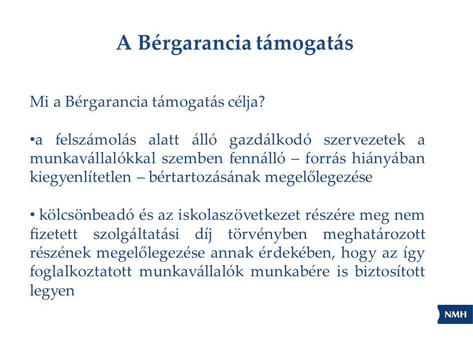 A Bérgarancia támogatás Mi a Bérgarancia támogatás célja? a felszámolás alatt álló gazdálkodó szervezetek a munkavállalókkal szemben fennálló – forrás