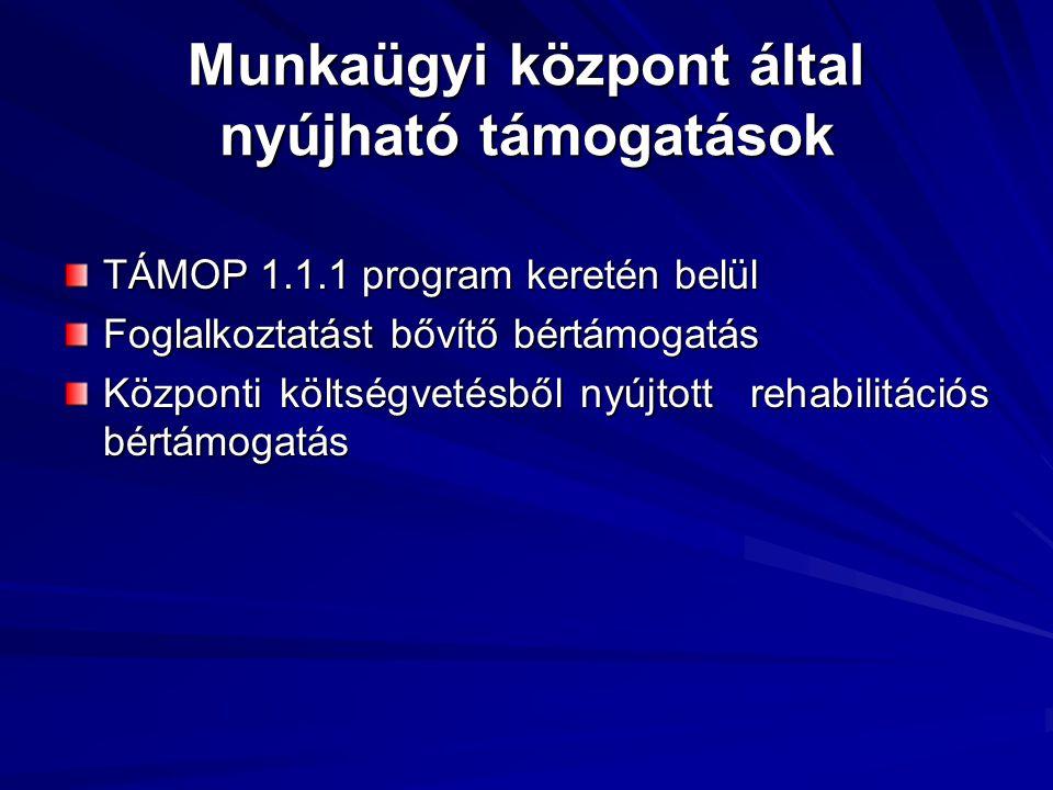 Munkaügyi központ által nyújható támogatások TÁMOP 1.1.1 program keretén belül Foglalkoztatást bővítő bértámogatás Központi költségvetésből nyújtott r
