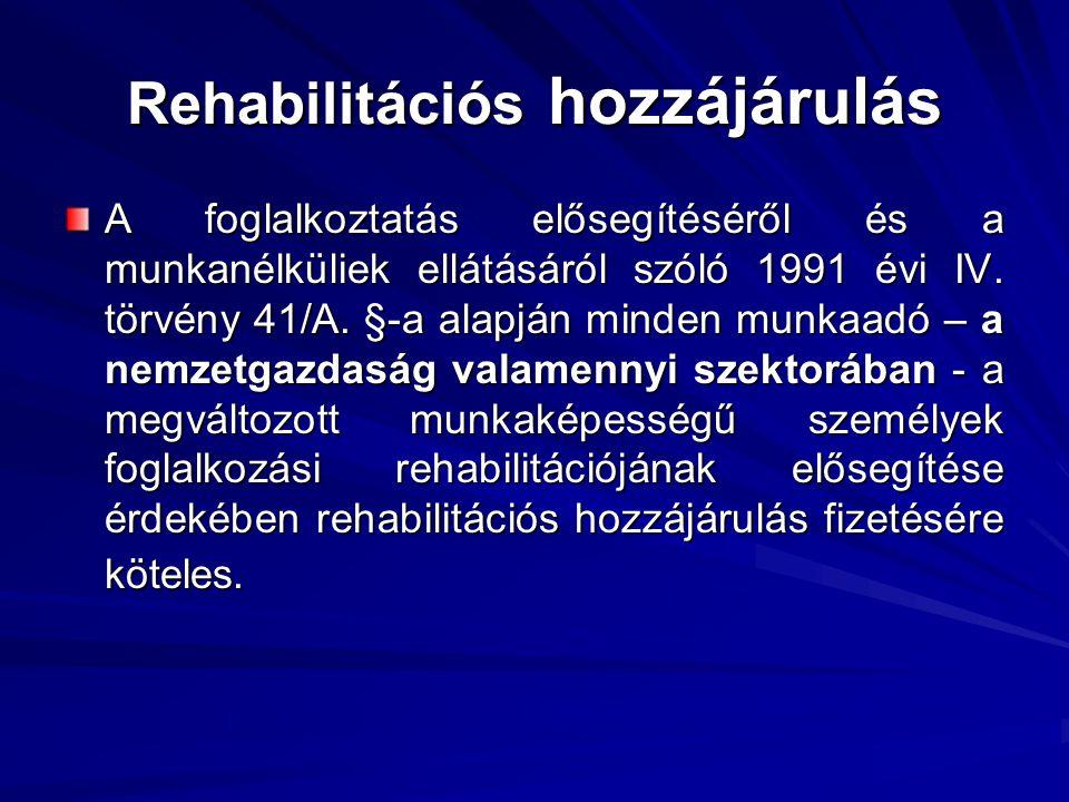 Rehabilitációs hozzájárulás A foglalkoztatás elősegítéséről és a munkanélküliek ellátásáról szóló 1991 évi IV. törvény 41/A. §-a alapján minden munkaa
