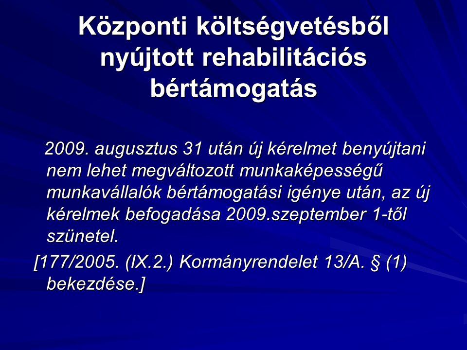 Központi költségvetésből nyújtott rehabilitációs bértámogatás 2009. augusztus 31 után új kérelmet benyújtani nem lehet megváltozott munkaképességű mun