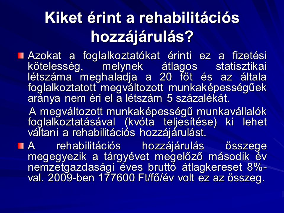 2010 január 1-ét követő változások A rehabilitációs hozzájárulás összege január 1- től 964500 Ft/fő/évre emelkedik.