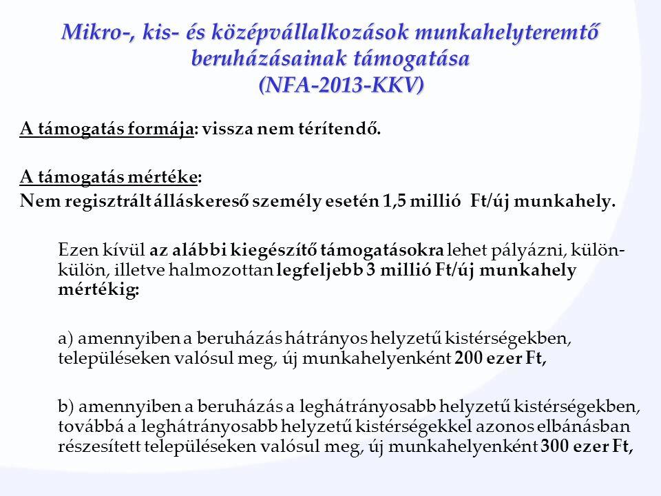 Mikro-, kis- és középvállalkozások munkahelyteremtő beruházásainak támogatása (NFA-2013-KKV) A támogatás formája: vissza nem térítendő. A támogatás mé