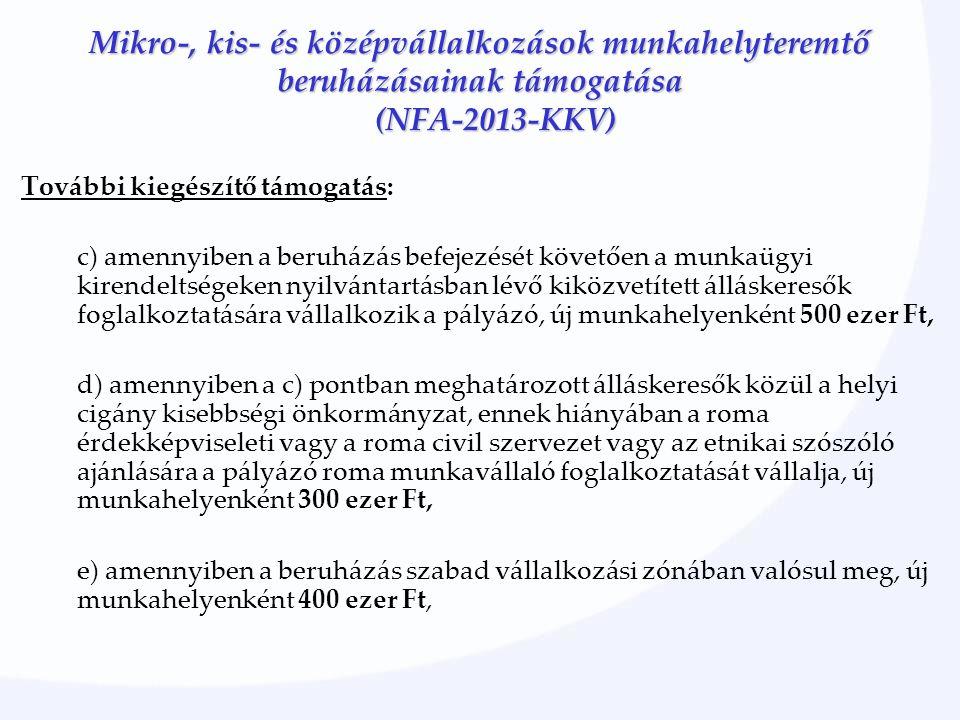 Mikro-, kis- és középvállalkozások munkahelyteremtő beruházásainak támogatása (NFA-2013-KKV) További kiegészítő támogatás: c) amennyiben a beruházás b