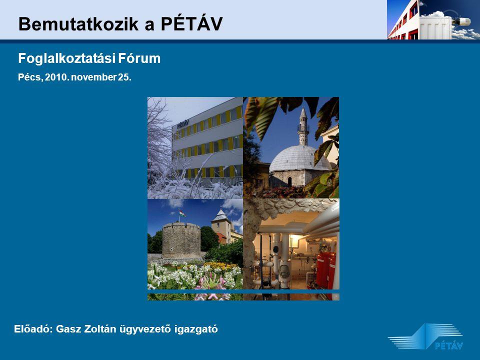 Bemutatkozik a PÉTÁV Előadó: Gasz Zoltán ügyvezető igazgató Foglalkoztatási Fórum Pécs, 2010.