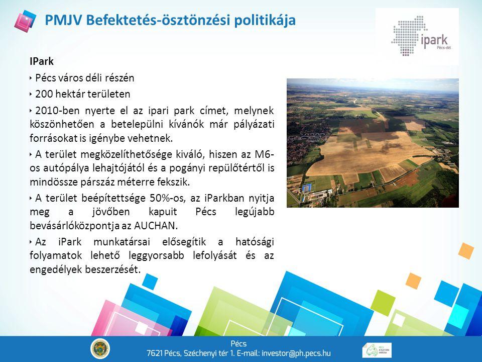 PMJV Befektetés-ösztönzési politikája IPark  Pécs város déli részén  200 hektár területen  2010-ben nyerte el az ipari park címet, melynek köszönhetően a betelepülni kívánók már pályázati forrásokat is igénybe vehetnek.