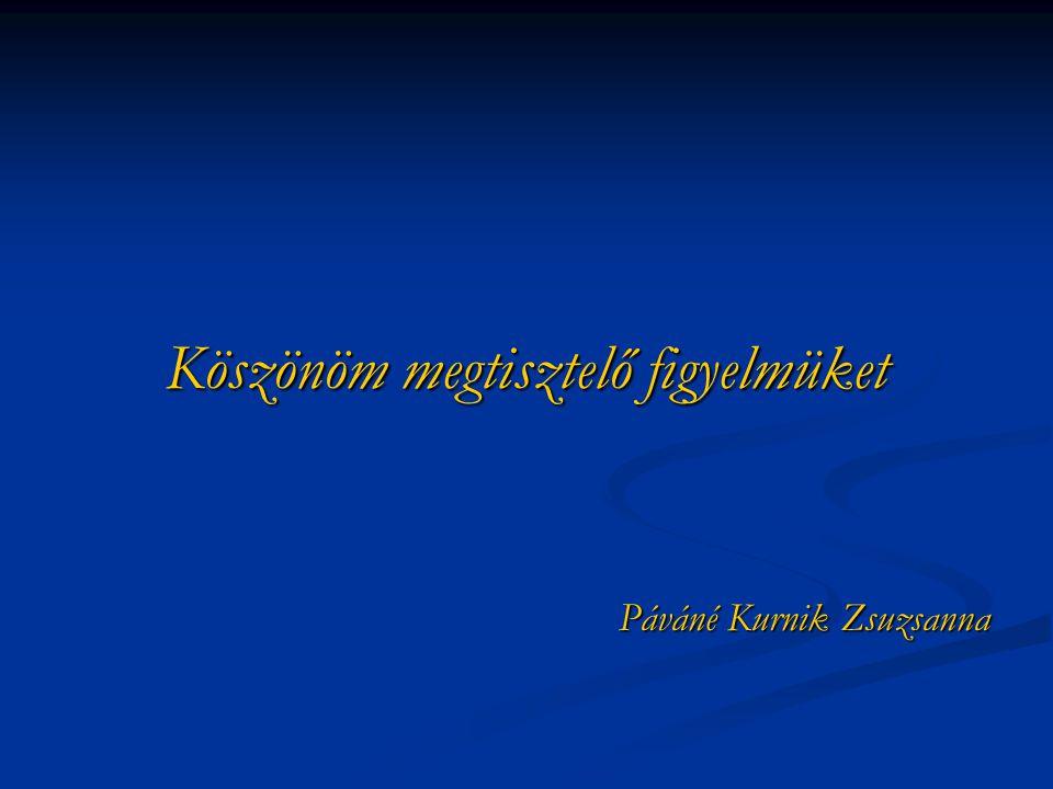 Köszönöm megtisztelő figyelmüket Páváné Kurnik Zsuzsanna