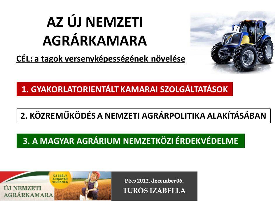 AZ ÚJ NEMZETI AGRÁRKAMARA 1. GYAKORLATORIENTÁLT KAMARAI SZOLGÁLTATÁSOK CÉL: a tagok versenyképességének növelése 2. KÖZREMŰKÖDÉS A NEMZETI AGRÁRPOLITI