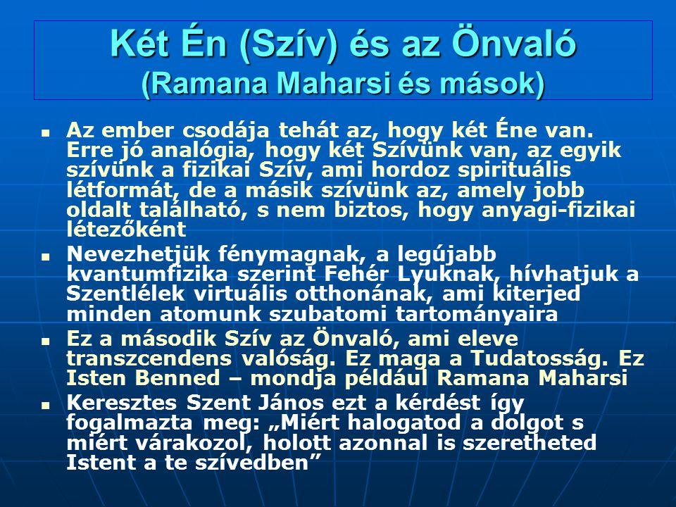 Két Én (Szív) és az Önvaló (Ramana Maharsi és mások) Az ember csodája tehát az, hogy két Éne van. Erre jó analógia, hogy két Szívünk van, az egyik szí