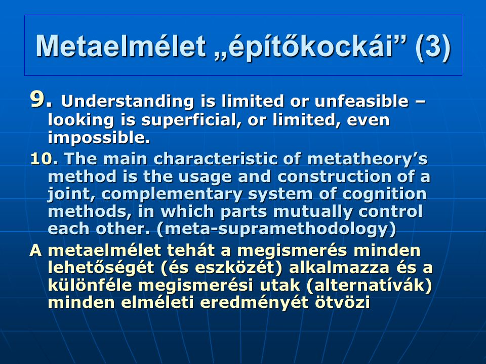"Metaelmélet ""építőkockái"" (3) 9. Understanding is limited or unfeasible – looking is superficial, or limited, even impossible. 10. The main characteri"