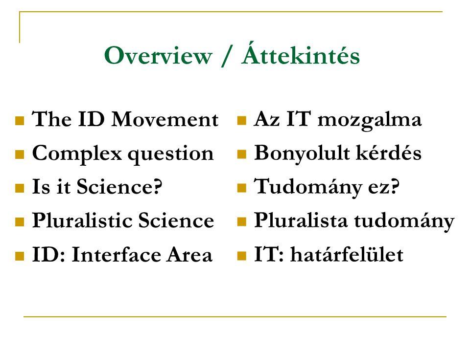 Intelligens tervezés: vita, vagy a szintézis lehetősége? István Tasi Unified Theories Conference 18th May 2008 Intelligent Design: Debate or a Possibi