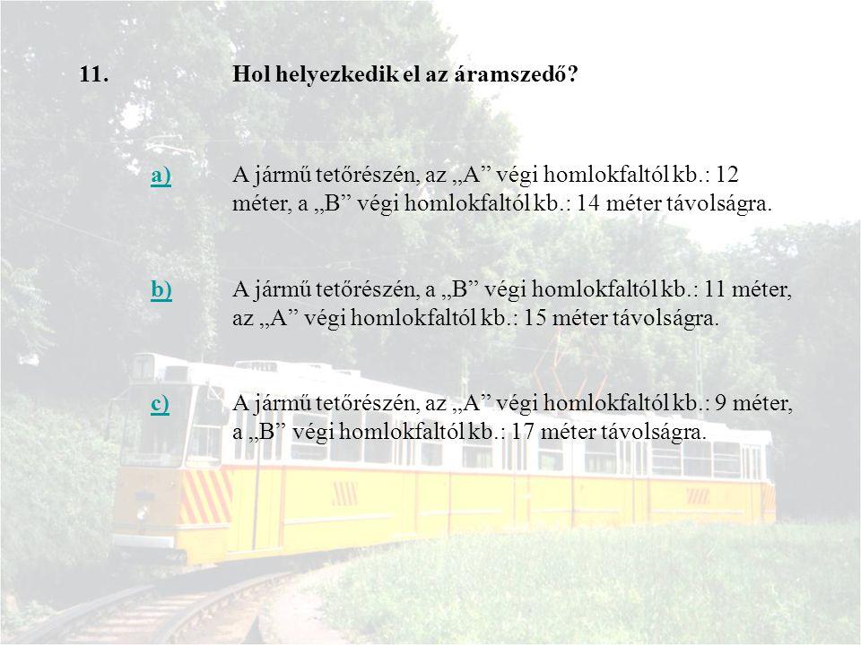 """11.Hol helyezkedik el az áramszedő? a)A jármű tetőrészén, az """"A"""" végi homlokfaltól kb.: 12 méter, a """"B"""" végi homlokfaltól kb.: 14 méter távolságra. b)"""