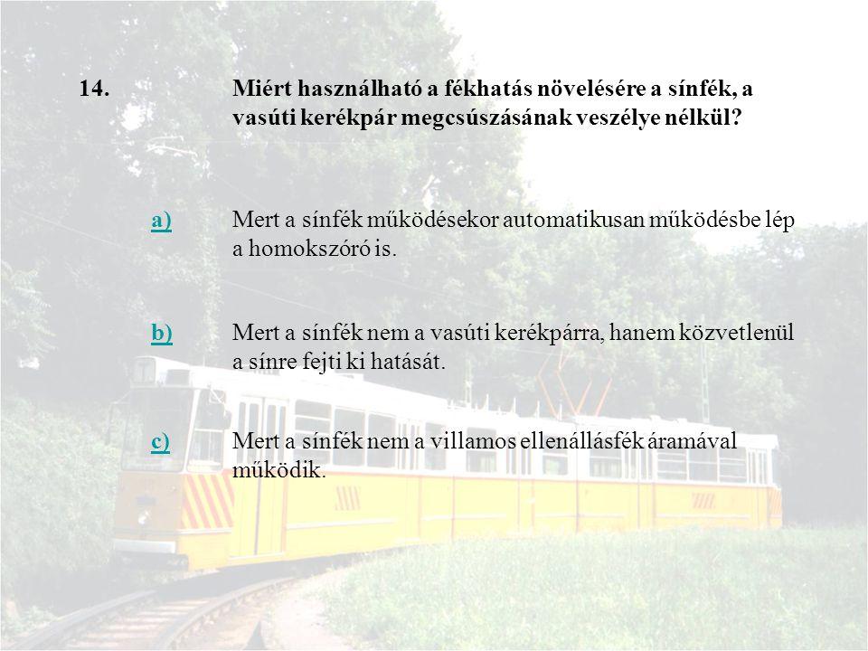 14.Miért használható a fékhatás növelésére a sínfék, a vasúti kerékpár megcsúszásának veszélye nélkül? a)Mert a sínfék működésekor automatikusan működ