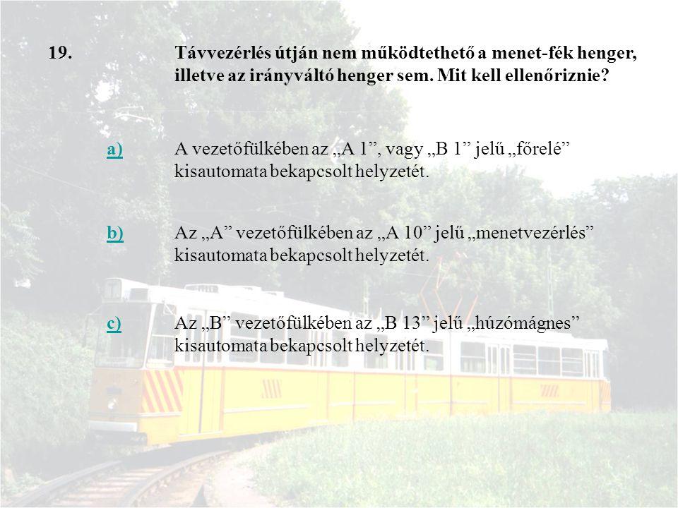 """19.Távvezérlés útján nem működtethető a menet-fék henger, illetve az irányváltó henger sem. Mit kell ellenőriznie? a)A vezetőfülkében az """"A 1"""", vagy """""""
