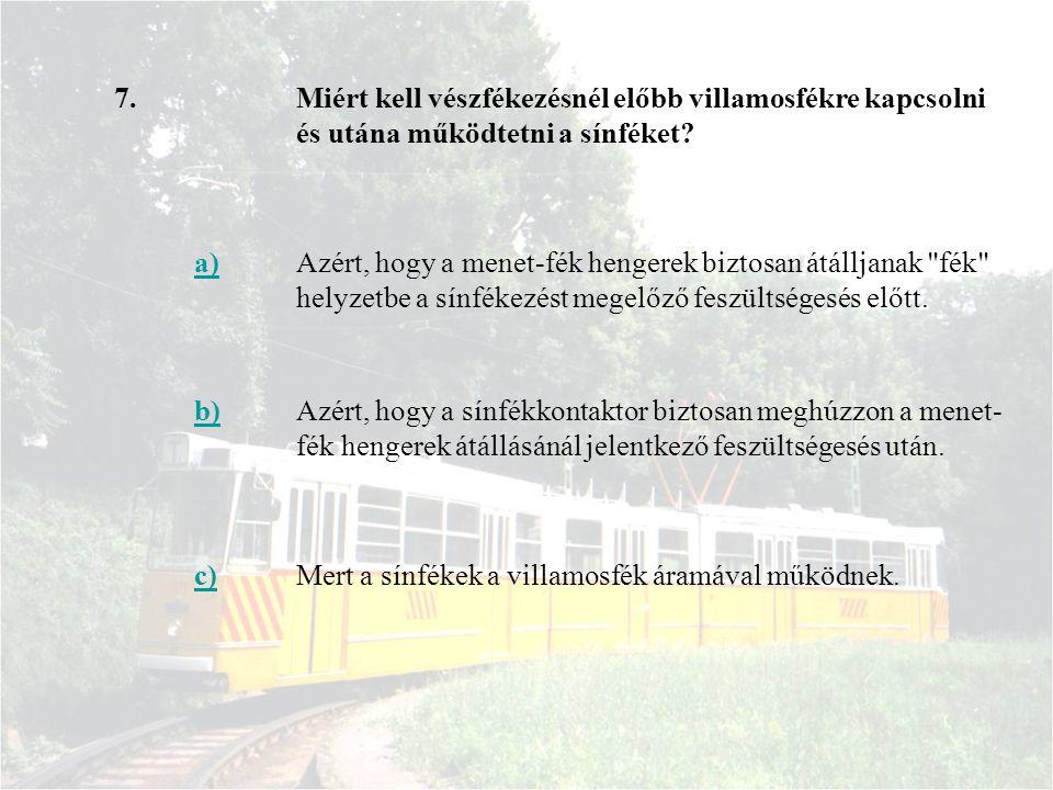 7.Miért kell vészfékezésnél előbb villamosfékre kapcsolni és utána működtetni a sínféket? a)Azért, hogy a menet-fék hengerek biztosan átálljanak