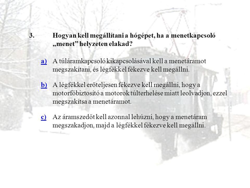 """3.Hogyan kell megállítani a hógépet, ha a menetkapcsoló """"menet"""" helyzeten elakad? a)A túláramkapcsoló kikapcsolásával kell a menetáramot megszakítani,"""