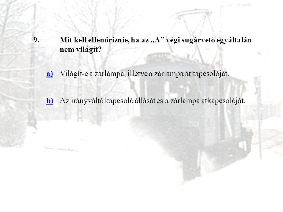 """9.Mit kell ellenőriznie, ha az """"A"""" végi sugárvető egyáltalán nem világít? a)Világít-e a zárlámpa, illetve a zárlámpa átkapcsolóját. b)Az irányváltó ka"""