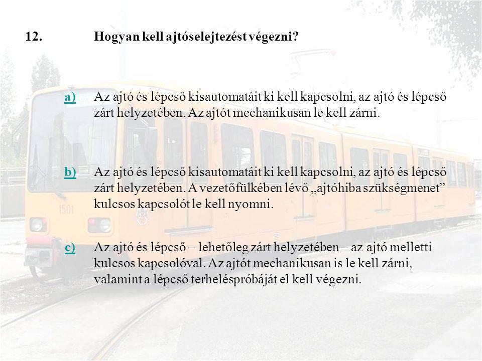 12.Hogyan kell ajtóselejtezést végezni? a)Az ajtó és lépcső kisautomatáit ki kell kapcsolni, az ajtó és lépcső zárt helyzetében. Az ajtót mechanikusan