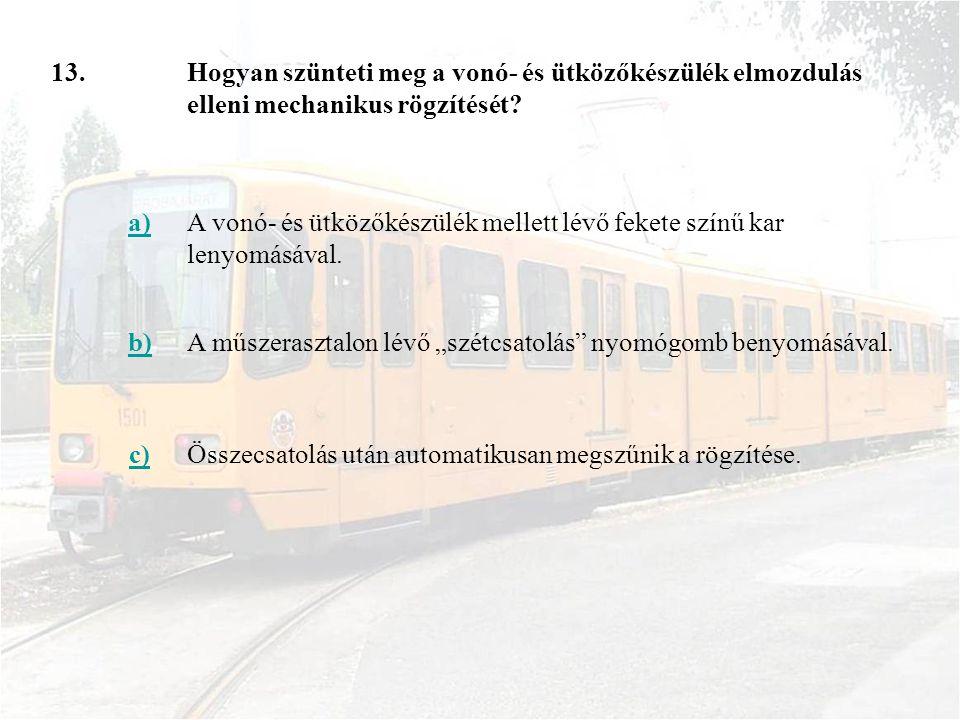 13.Hogyan szünteti meg a vonó- és ütközőkészülék elmozdulás elleni mechanikus rögzítését.