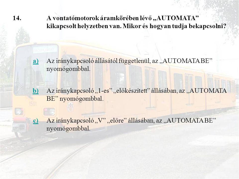 """14.A vontatómotorok áramkörében lévő """"AUTOMATA kikapcsolt helyzetben van."""