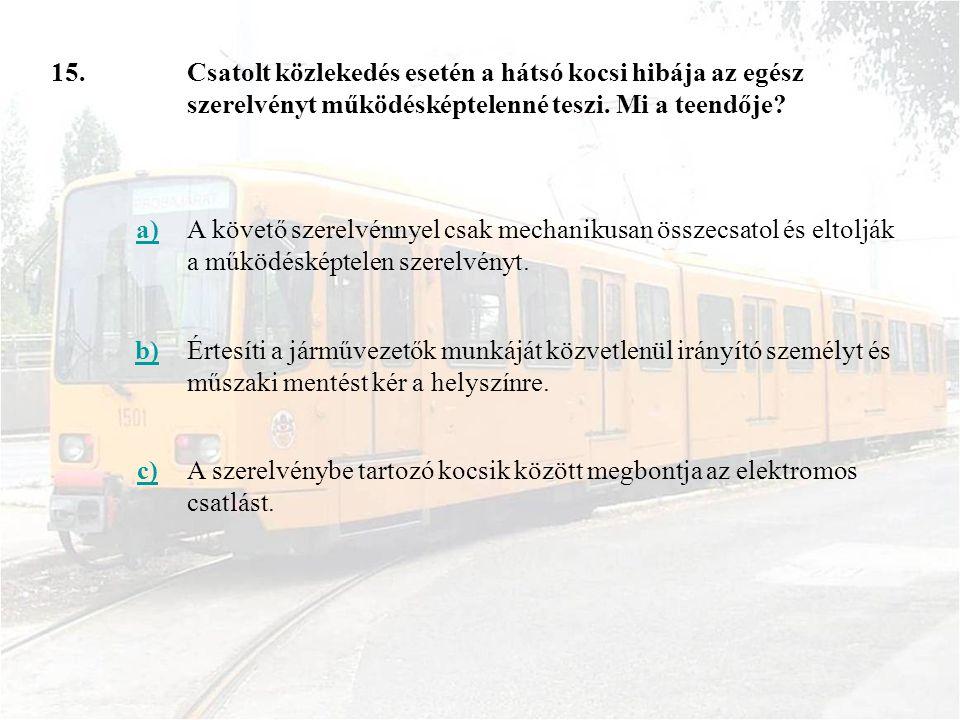 15.Csatolt közlekedés esetén a hátsó kocsi hibája az egész szerelvényt működésképtelenné teszi.