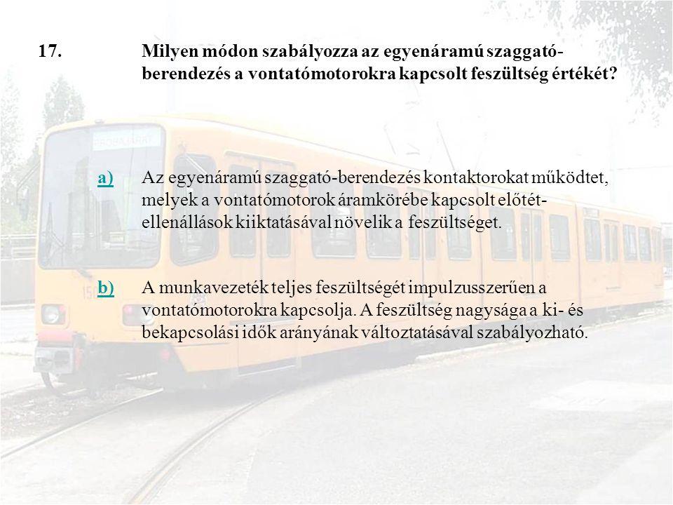 17.Milyen módon szabályozza az egyenáramú szaggató- berendezés a vontatómotorokra kapcsolt feszültség értékét.