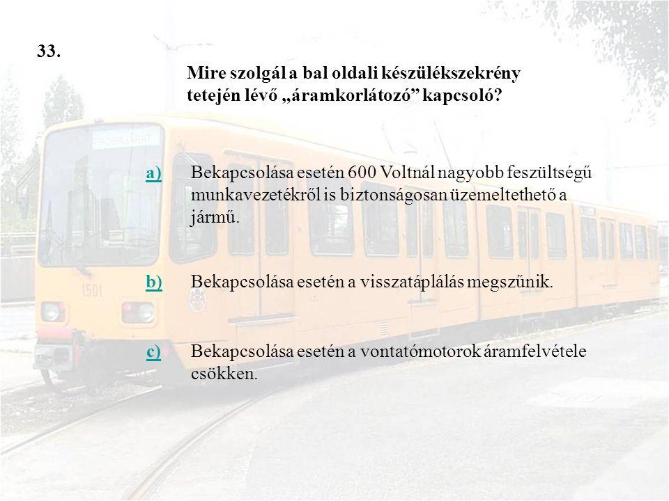 33. a)Bekapcsolása esetén 600 Voltnál nagyobb feszültségű munkavezetékről is biztonságosan üzemeltethető a jármű. b)Bekapcsolása esetén a visszatáplál