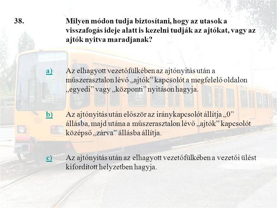 38.Milyen módon tudja biztosítani, hogy az utasok a visszafogás ideje alatt is kezelni tudják az ajtókat, vagy az ajtók nyitva maradjanak.