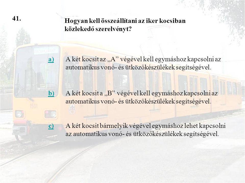"""41. a)A két kocsit az """"A"""" végével kell egymáshoz kapcsolni az automatikus vonó- és ütközőkészülékek segítségével. b)A két kocsit a """"B"""" végével kell eg"""