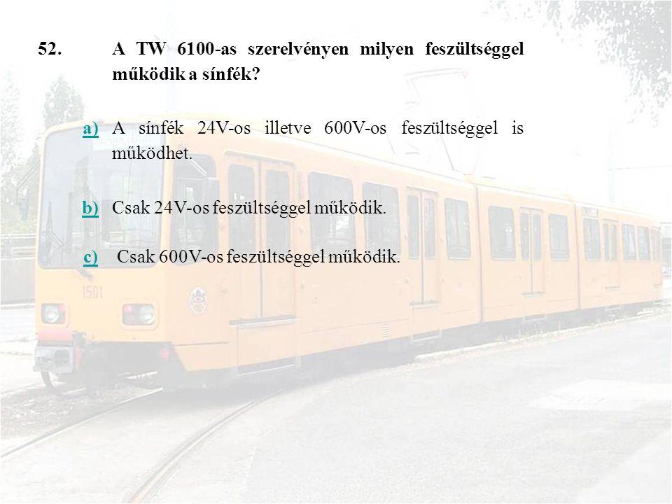 52.A TW 6100-as szerelvényen milyen feszültséggel működik a sínfék.