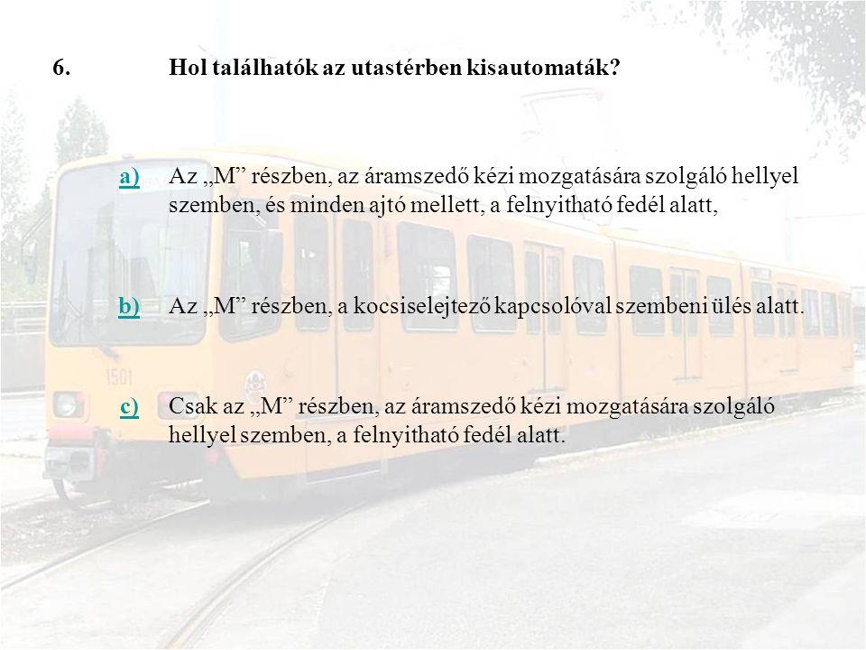 6.Hol találhatók az utastérben kisautomaták.