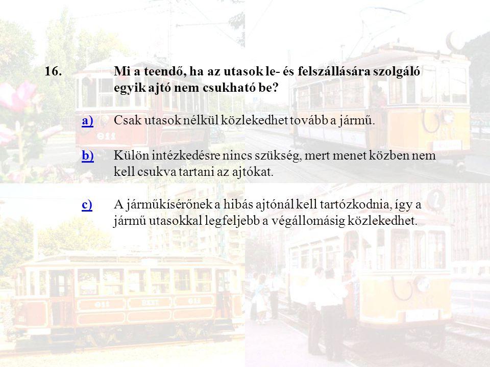 16.Mi a teendő, ha az utasok le- és felszállására szolgáló egyik ajtó nem csukható be.