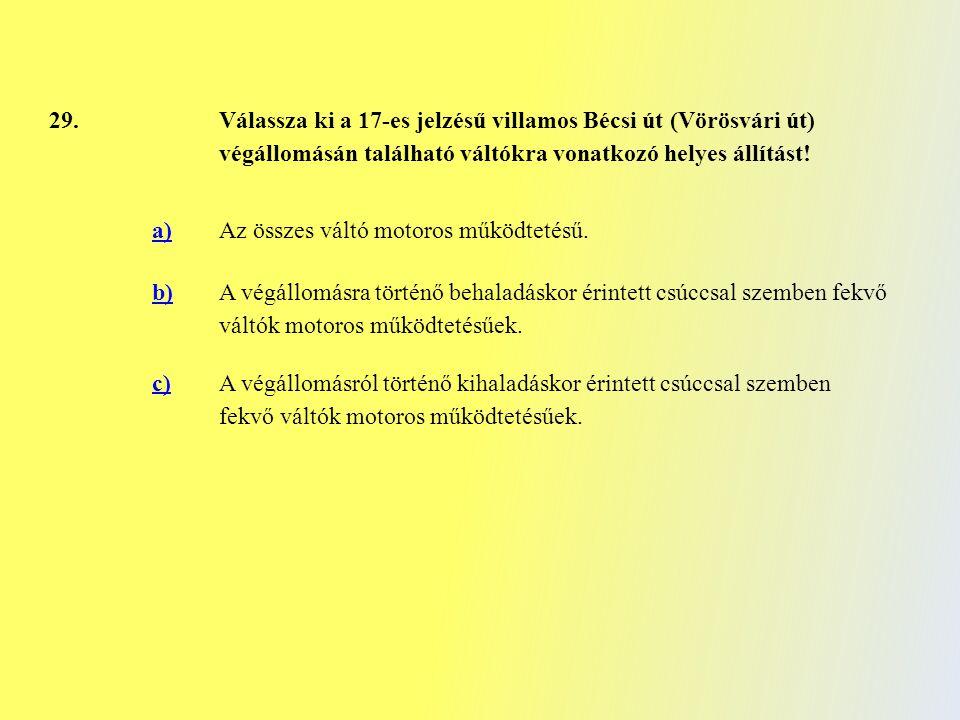 29. Válassza ki a 17-es jelzésű villamos Bécsi út (Vörösvári út) végállomásán található váltókra vonatkozó helyes állítást! a)Az összes váltó motoros