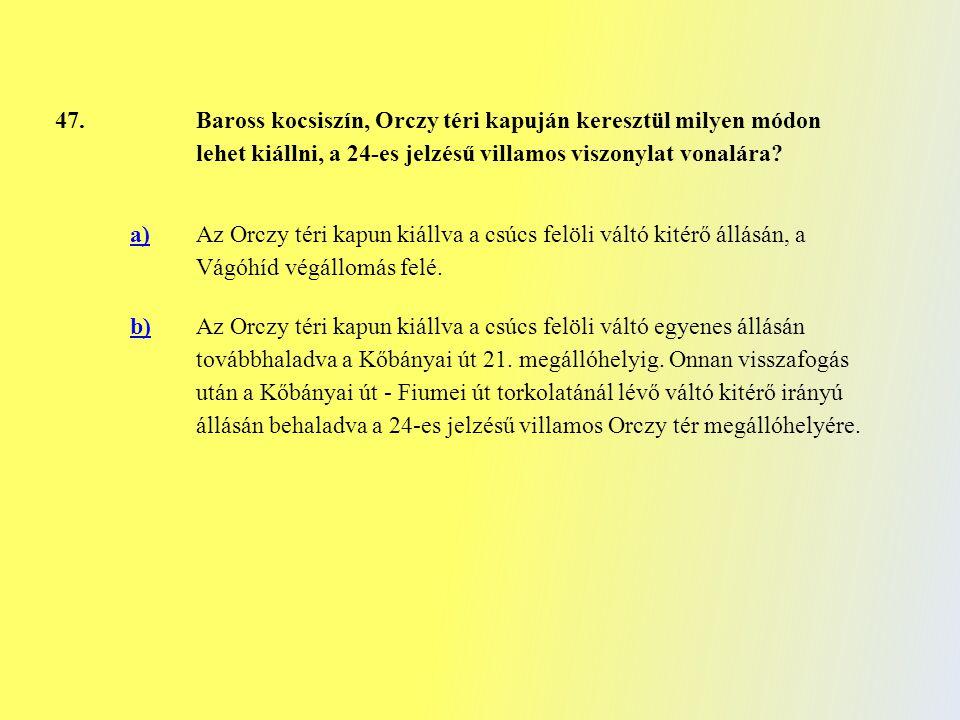 47. Baross kocsiszín, Orczy téri kapuján keresztül milyen módon lehet kiállni, a 24-es jelzésű villamos viszonylat vonalára? a) Az Orczy téri kapun ki