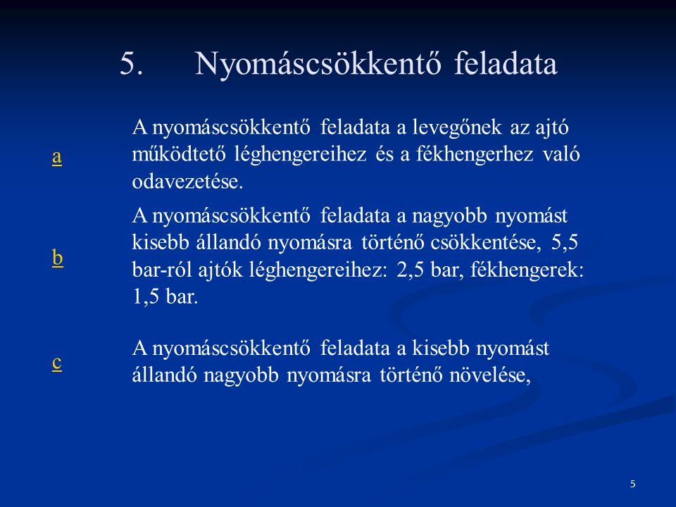 5. Nyomáscsökkentő feladata a A nyomáscsökkentő feladata a levegőnek az ajtó működtető léghengereihez és a fékhengerhez való odavezetése. b A nyomáscs