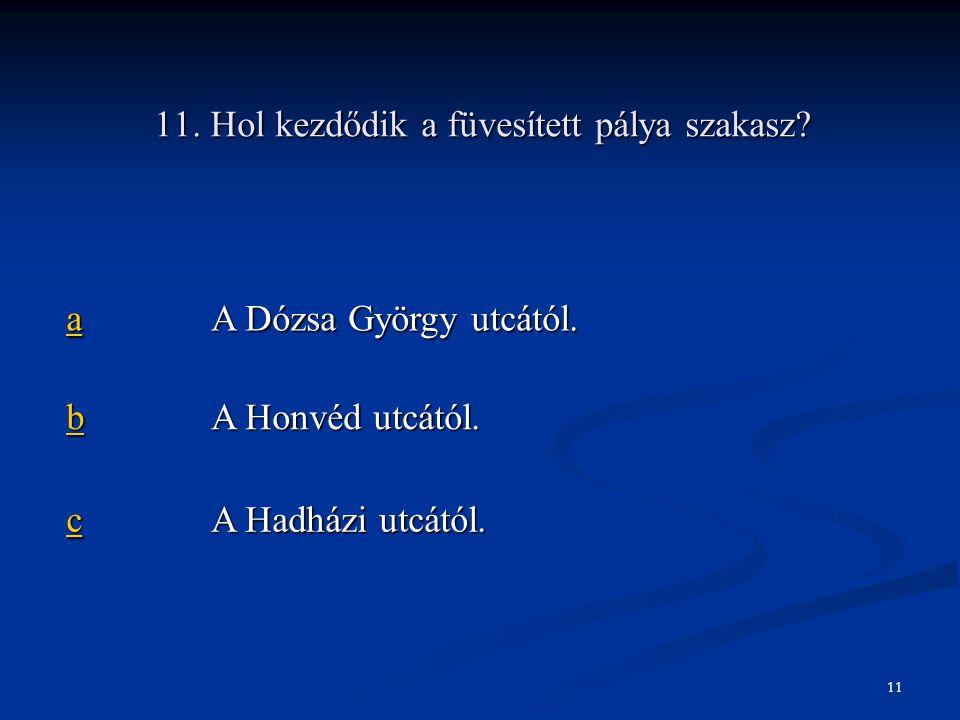 aaaa A Dózsa György utcától. bbbb A Honvéd utcától. cccc A Hadházi utcától. 11. Hol kezdődik a füvesített pálya szakasz? 11