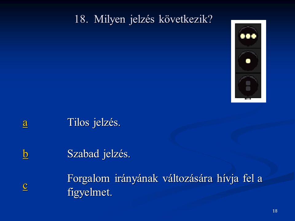 18. Milyen jelzés következik. aaaa Tilos jelzés.