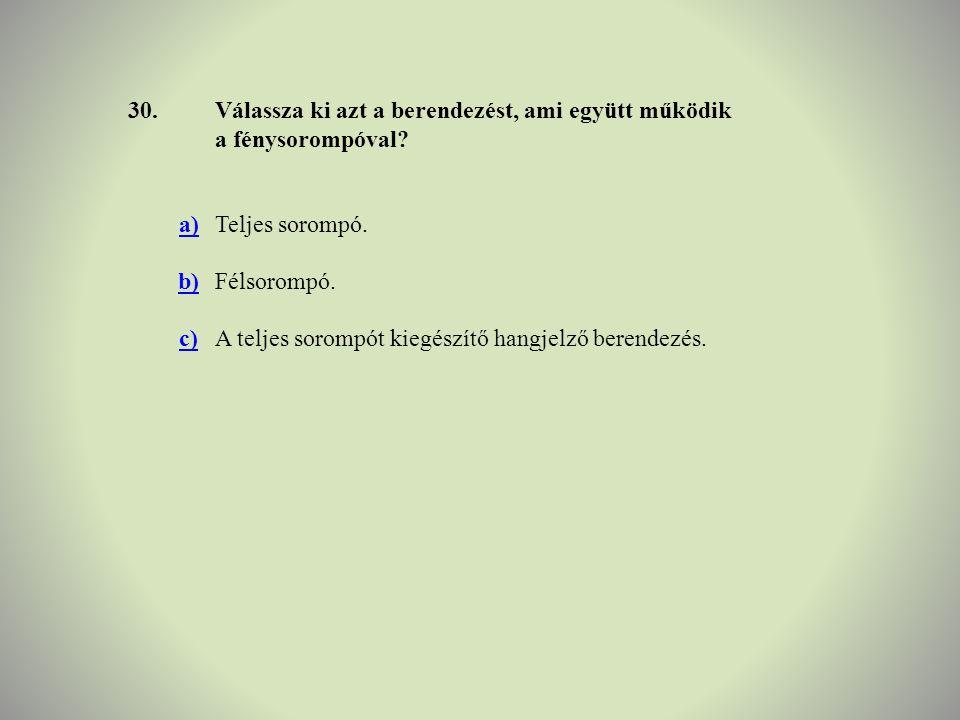 30.Válassza ki azt a berendezést, ami együtt működik a fénysorompóval? a)Teljes sorompó. b)Félsorompó. c)A teljes sorompót kiegészítő hangjelző berend