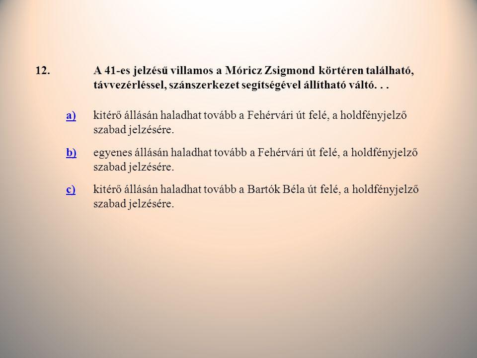 12.A 41-es jelzésű villamos a Móricz Zsigmond körtéren található, távvezérléssel, szánszerkezet segítségével állítható váltó...