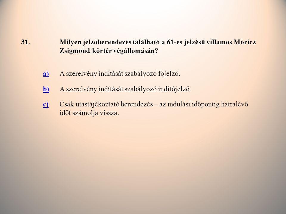 31.Milyen jelzőberendezés található a 61-es jelzésű villamos Móricz Zsigmond körtér végállomásán.